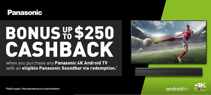 Purchase any Panasonic 4K Android TV & eligible Soundbar to receive up to $250 Cashback*